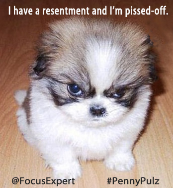I have a resentment and I am pissed off!